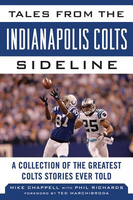 Tales from the Indianapolis Colts Sideline By Chappell, Mike/ Richards, Phil/ Marchibroda, Ted (FRW)